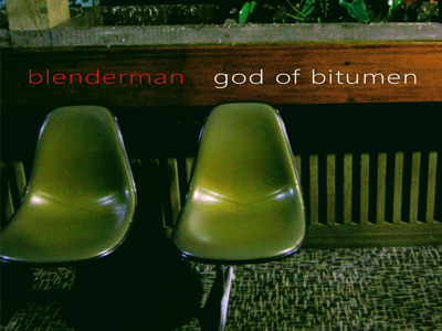 BLENDERMAN – God of Bitumen